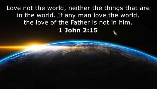 Love Not the World, Neither the Things That Are in the World...